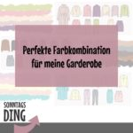 Sonntagsding: Farbe in euren Garderoben